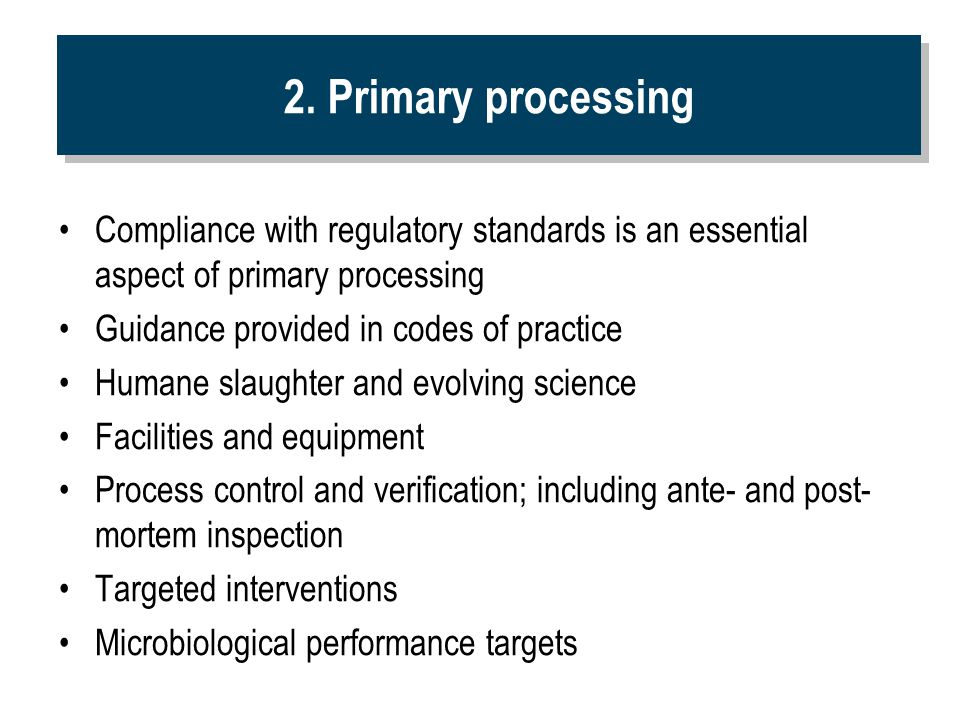 2. Primary processing Compliance with regulatory standards is an essential aspect of primary processing.
