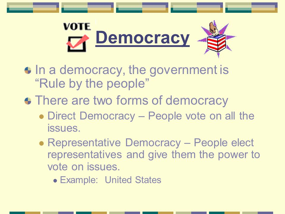 Democracy In a democracy, the government is Rule by the people
