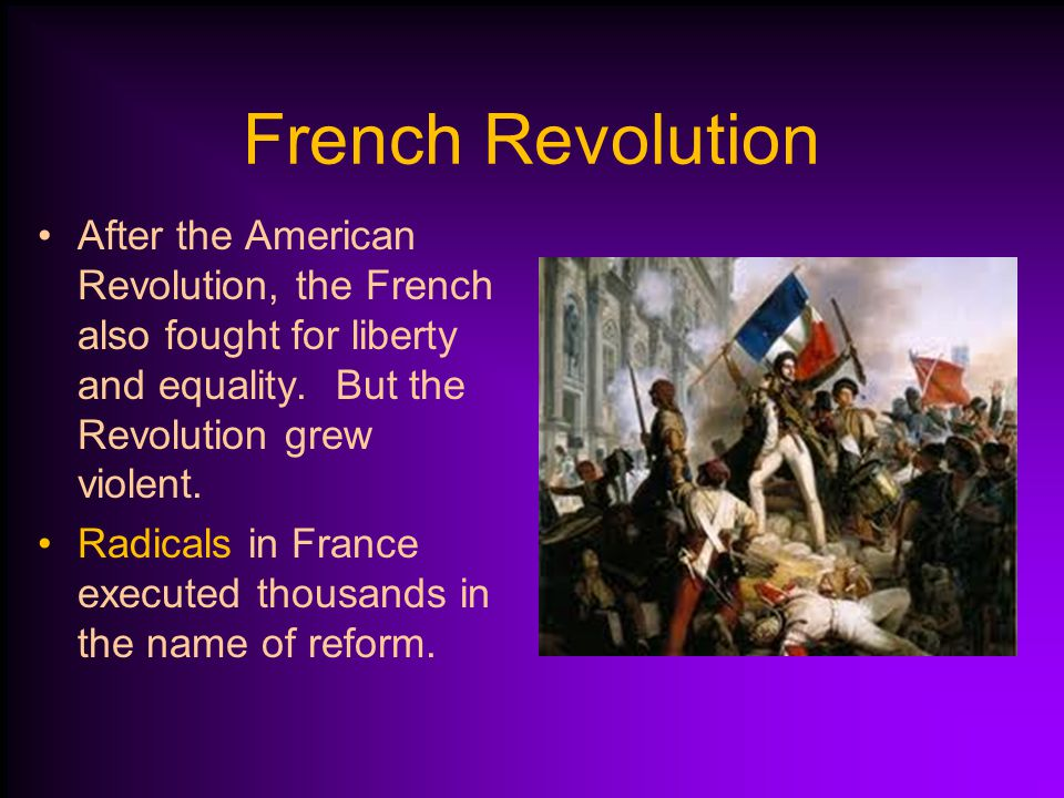 French Revolution After the American Revolution, the French also fought for liberty and equality. But the Revolution grew violent.