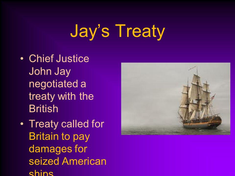 Jay's Treaty Chief Justice John Jay negotiated a treaty with the British.