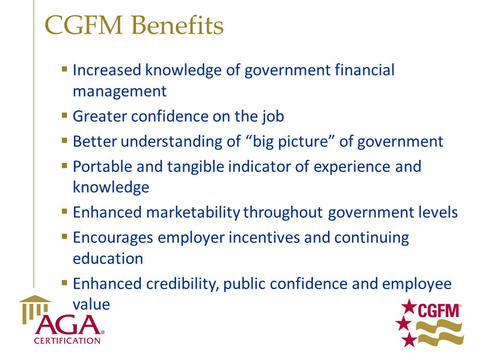 CGFM Benefits Increased knowledge of government financial management