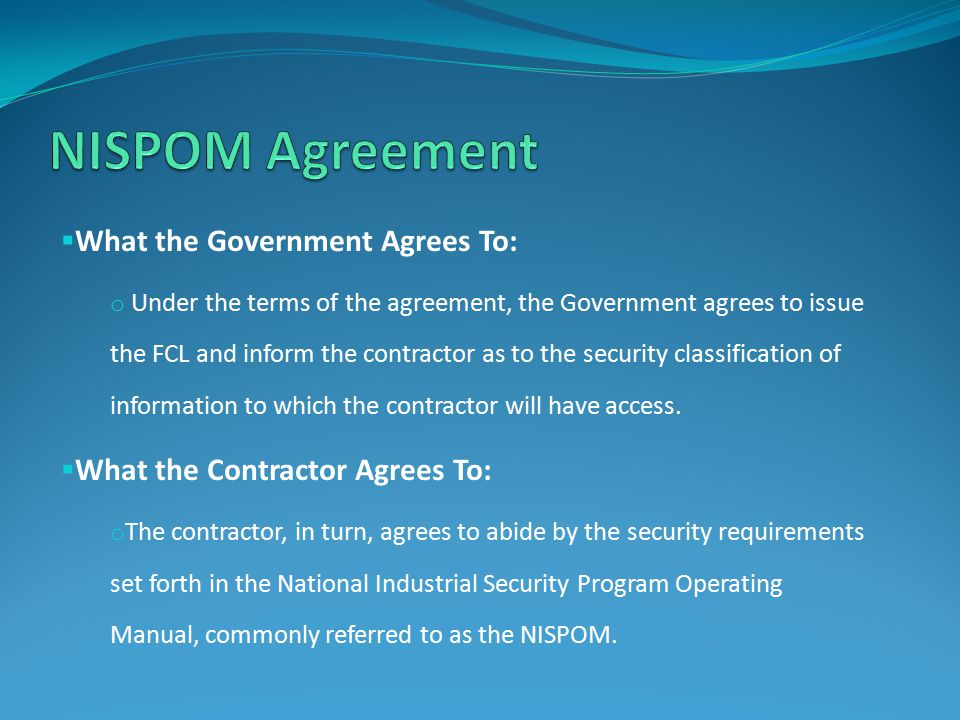 NISPOM Agreement What the Government Agrees To: