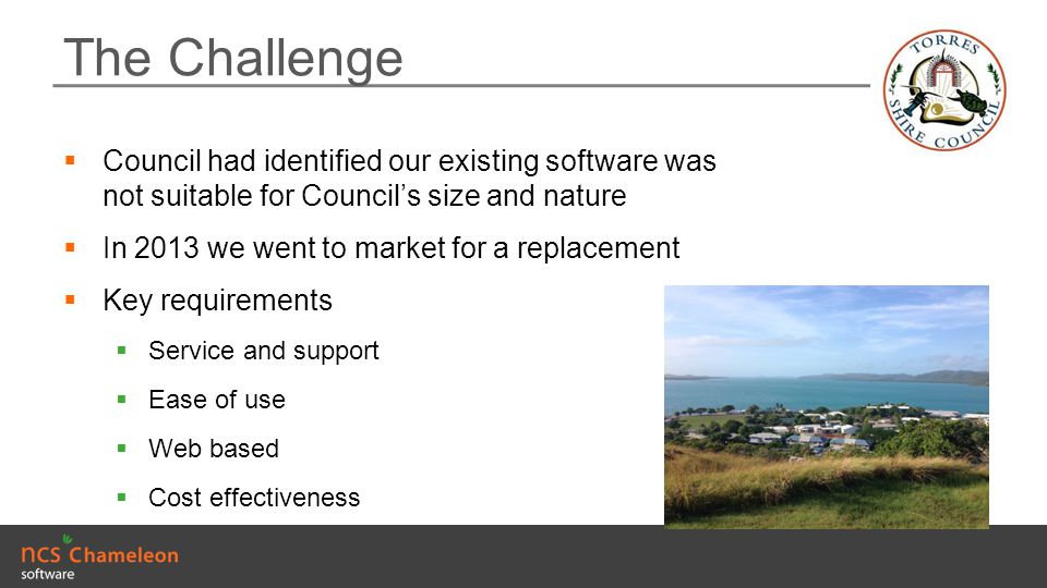 The Challenge Council had identified our existing software was not suitable for Council's size and nature.