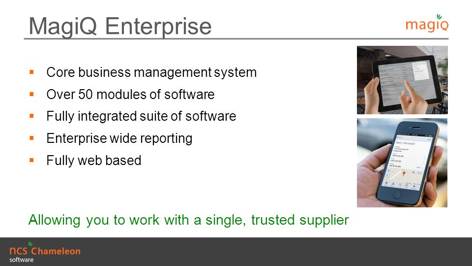 MagiQ Enterprise Allowing you to work with a single, trusted supplier