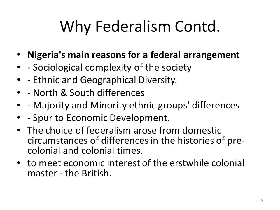 Why Federalism Contd. Nigeria s main reasons for a federal arrangement