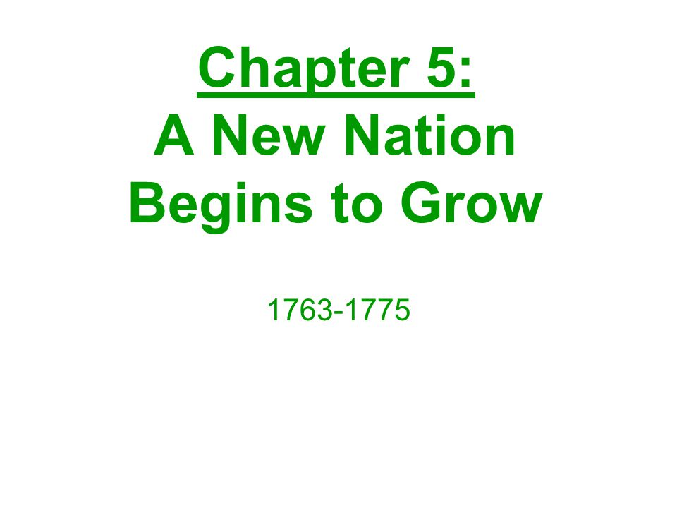 Chapter 5: A New Nation Begins to Grow
