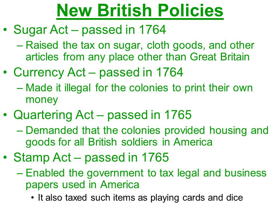 New British Policies Sugar Act – passed in 1764