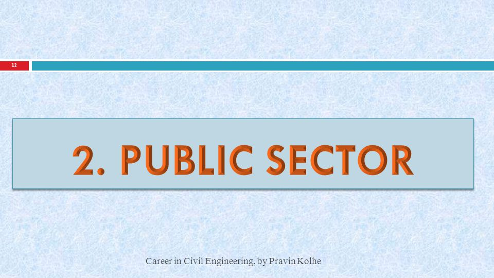 2. PUBLIC SECTOR Career in Civil Engineering, by Pravin Kolhe