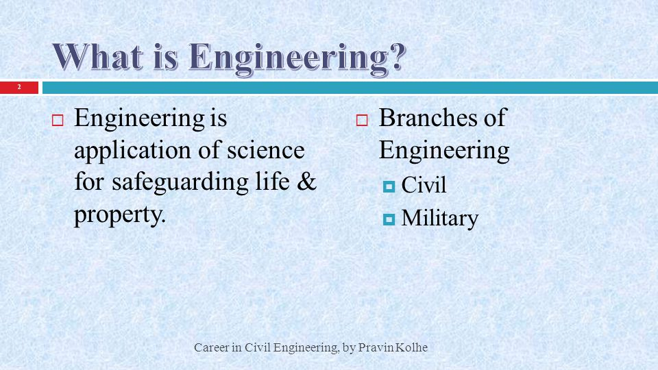 What is Engineering Engineering is application of science for safeguarding life & property. Branches of Engineering.