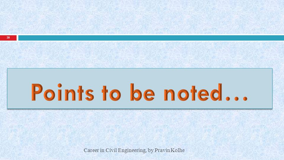 Points to be noted… Career in Civil Engineering, by Pravin Kolhe
