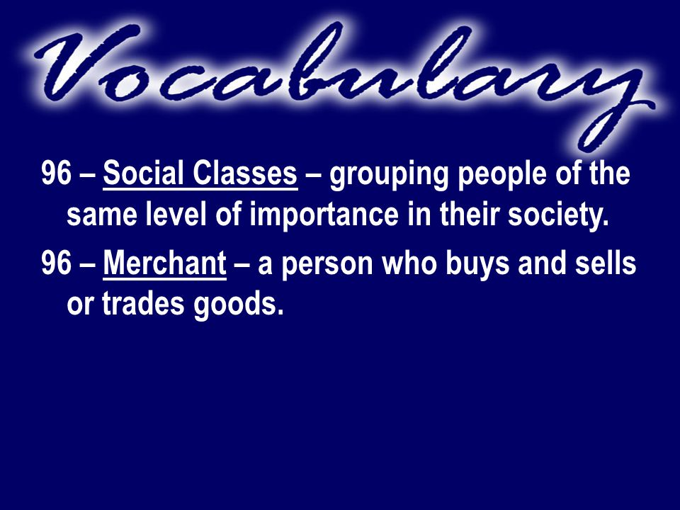 96 – Social Classes – grouping people of the same level of importance in their society.