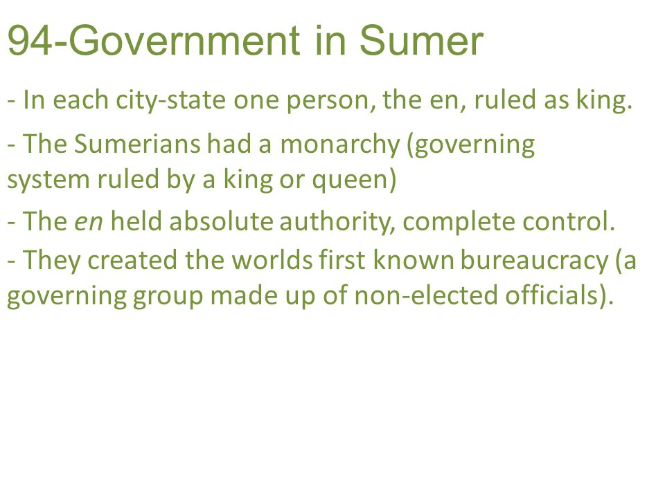 94-Government in Sumer - In each city-state one person, the en, ruled as king.