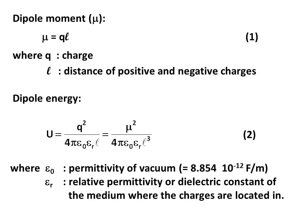 Dipole moment ():  = ql (1) where q : charge. l : distance of positive and negative charges.