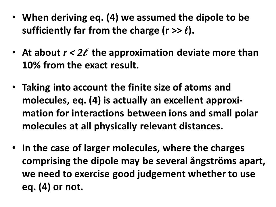 When deriving eq. (4) we assumed the dipole to be sufficiently far from the charge (r >> l).