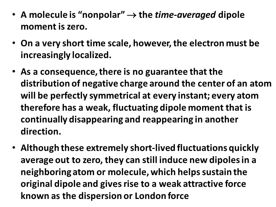 A molecule is nonpolar  the time-averaged dipole moment is zero.
