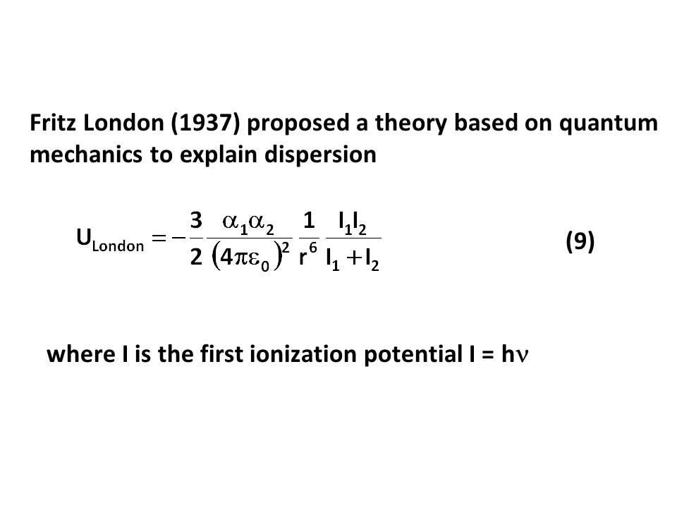 Fritz London (1937) proposed a theory based on quantum mechanics to explain dispersion
