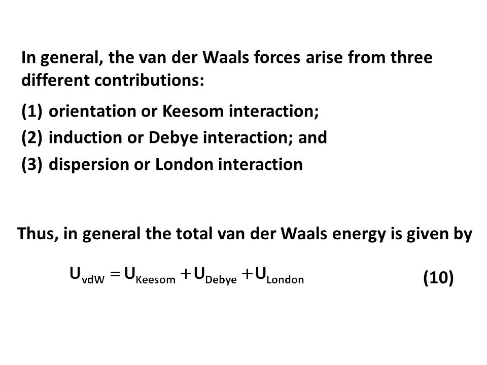In general, the van der Waals forces arise from three different contributions: