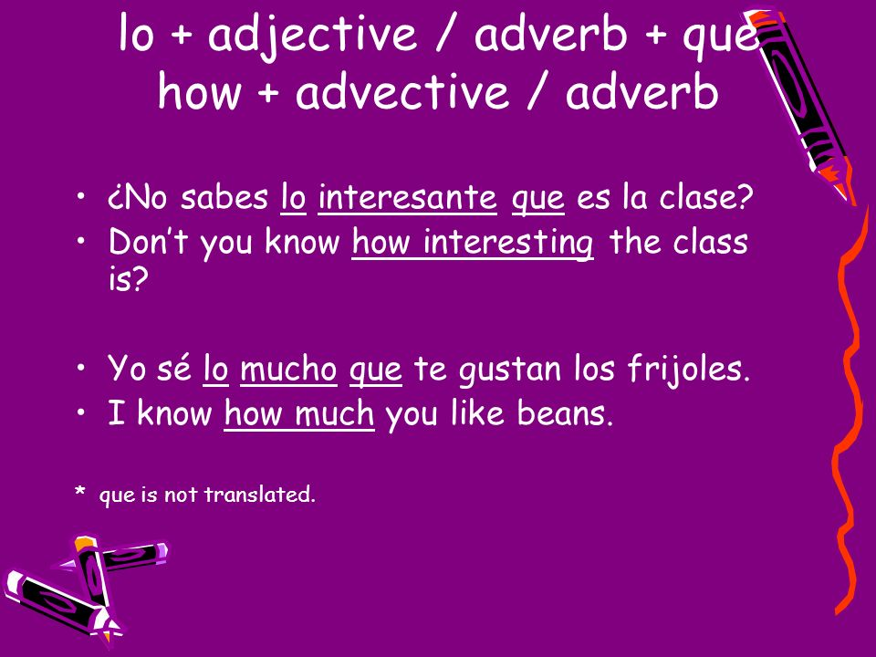 lo + adjective / adverb + que how + advective / adverb