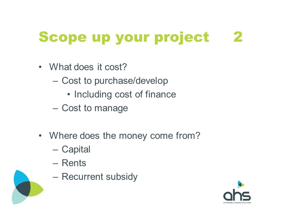 Scope up your project 2 What does it cost Cost to purchase/develop