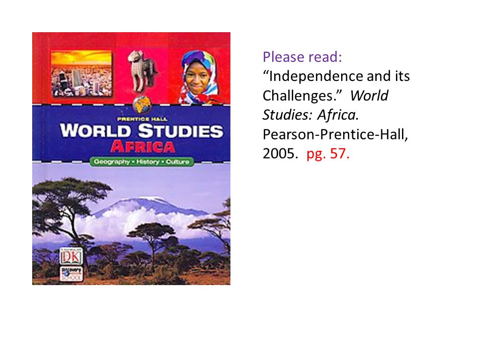 Please read: Independence and its Challenges. World Studies: Africa.