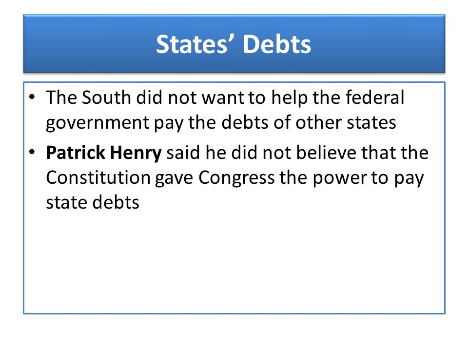 States' Debts The South did not want to help the federal government pay the debts of other states.