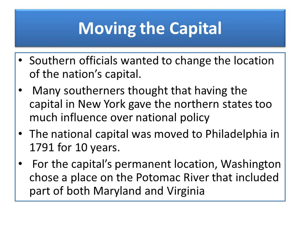 Moving the Capital Southern officials wanted to change the location of the nation's capital.