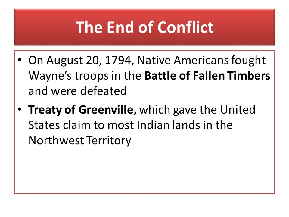 The End of Conflict On August 20, 1794, Native Americans fought Wayne's troops in the Battle of Fallen Timbers and were defeated.