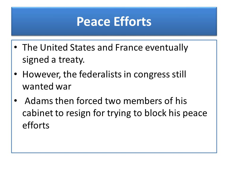 Peace Efforts The United States and France eventually signed a treaty.