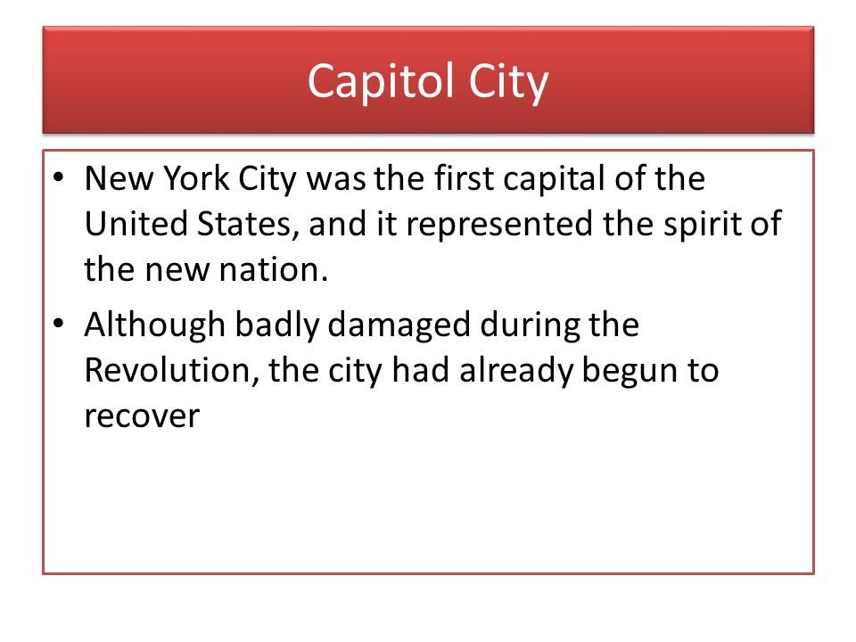 Capitol City New York City was the first capital of the United States, and it represented the spirit of the new nation.