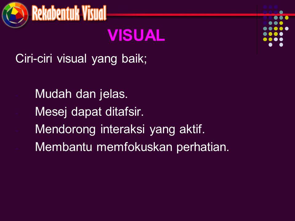 VISUAL Ciri-ciri visual yang baik; Mudah dan jelas.