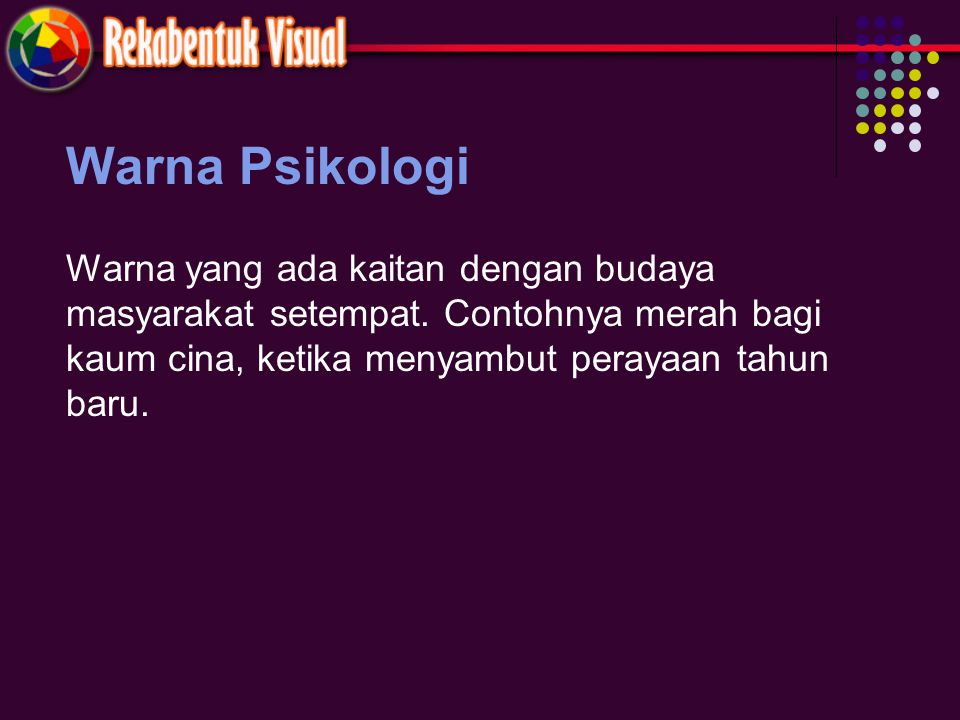 Warna Psikologi Warna yang ada kaitan dengan budaya masyarakat setempat.