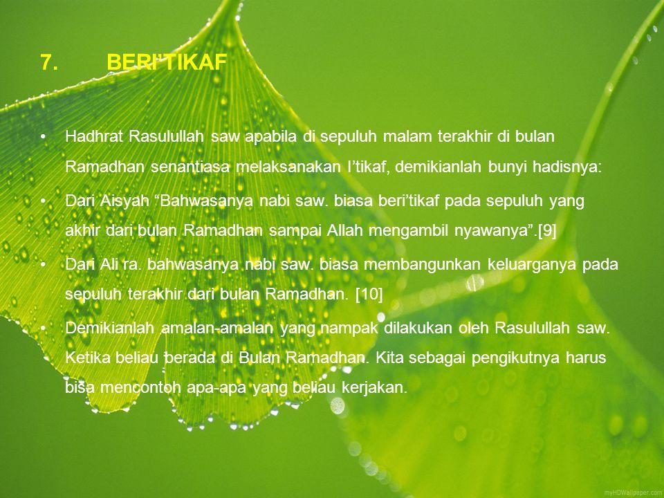7. BERI'TIKAF Hadhrat Rasulullah saw apabila di sepuluh malam terakhir di bulan Ramadhan senantiasa melaksanakan I'tikaf, demikianlah bunyi hadisnya: