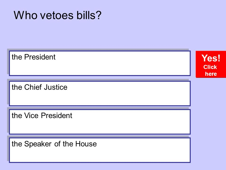 Who vetoes bills Yes! the President the Chief Justice