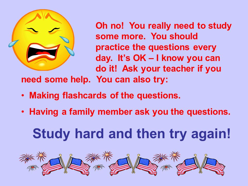 Study hard and then try again!