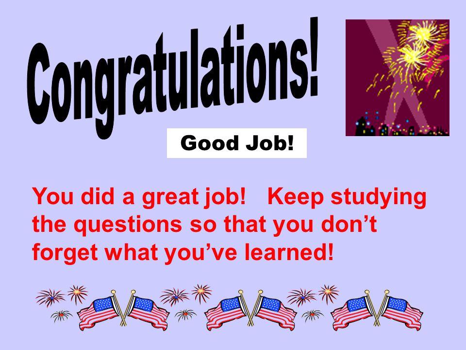 Congratulations. Good Job. You did a great job.