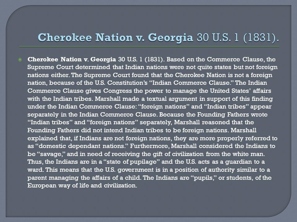 Cherokee Nation v. Georgia 30 U.S. 1 (1831).