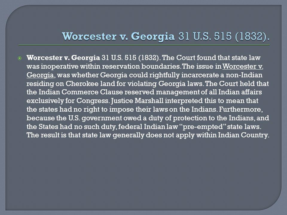 Worcester v. Georgia 31 U.S. 515 (1832).