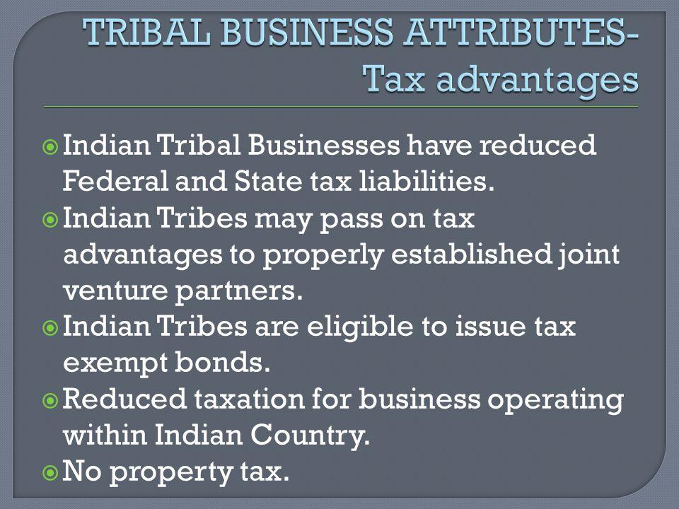 TRIBAL BUSINESS ATTRIBUTES- Tax advantages
