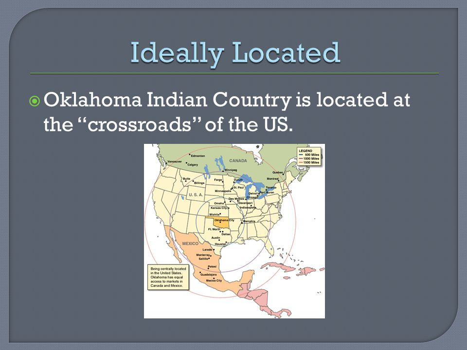 Ideally Located Oklahoma Indian Country is located at the crossroads of the US.