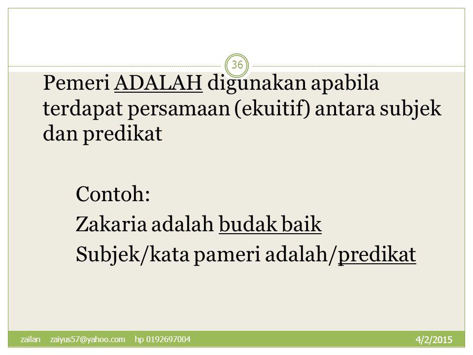 Zakaria adalah budak baik Subjek/kata pameri adalah/predikat