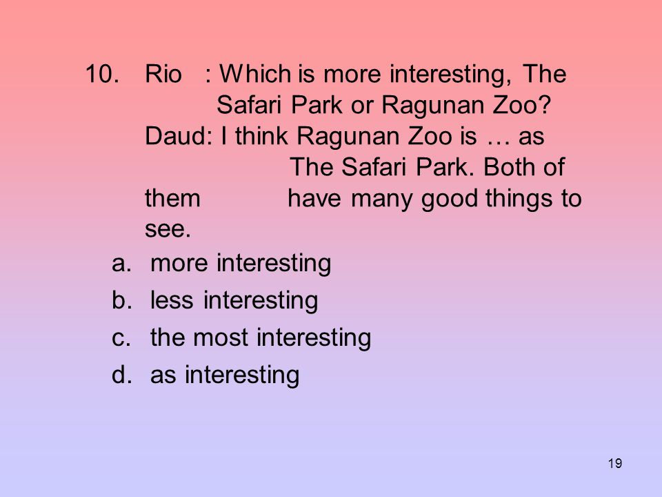 Rio : Which is more interesting, The. Safari Park or Ragunan Zoo