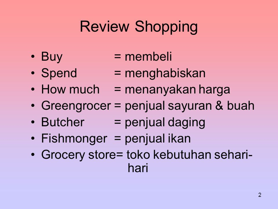 Review Shopping Buy = membeli Spend = menghabiskan