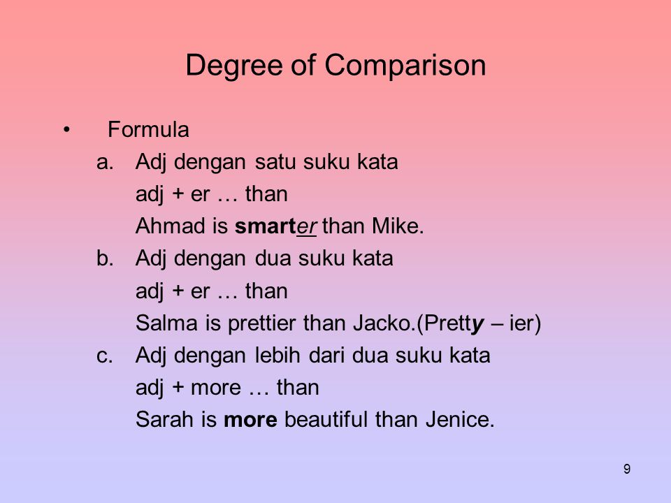 Degree of Comparison Formula Adj dengan satu suku kata adj + er … than