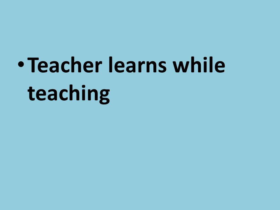 Teacher learns while teaching