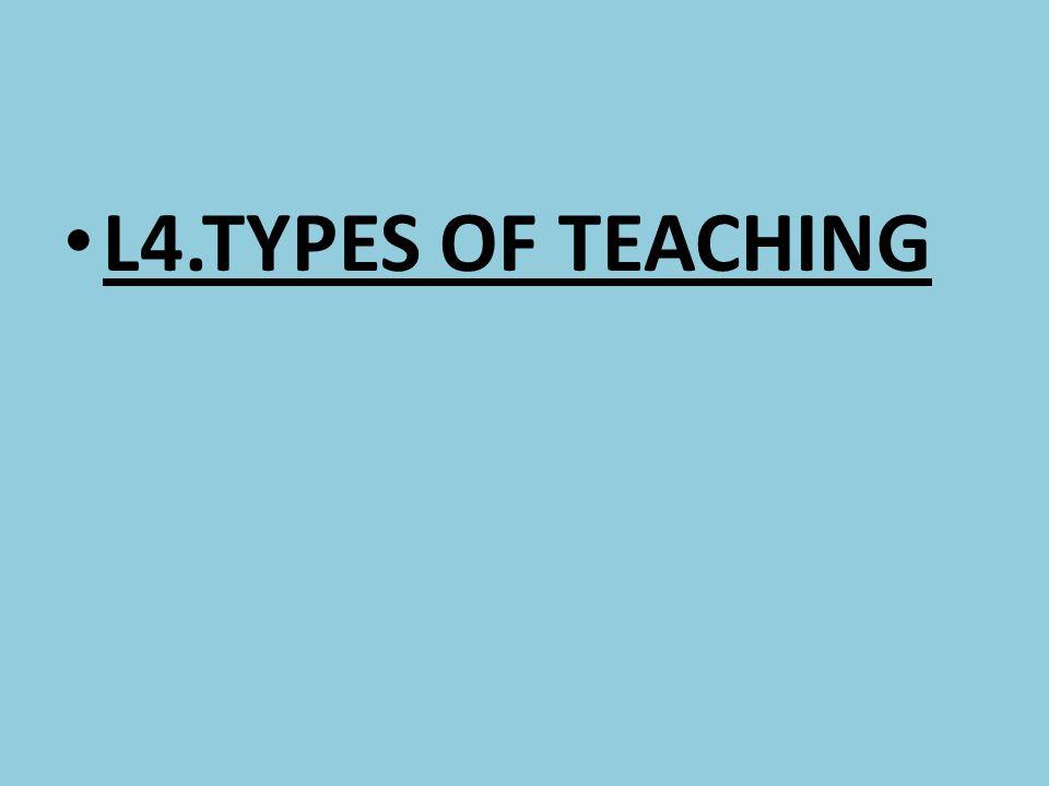L4.TYPES OF TEACHING