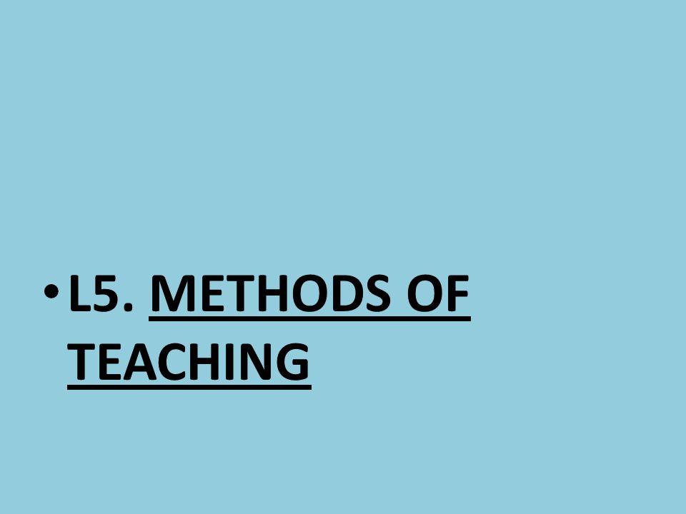 L5. METHODS OF TEACHING
