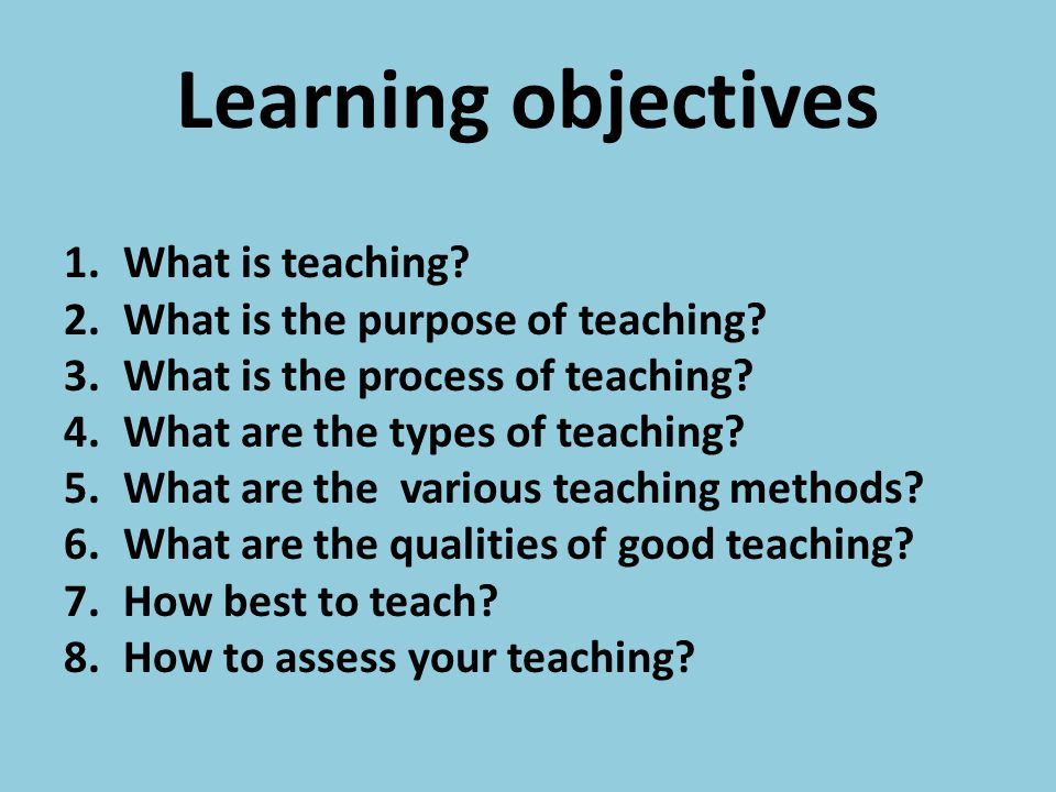 Learning objectives What is teaching What is the purpose of teaching