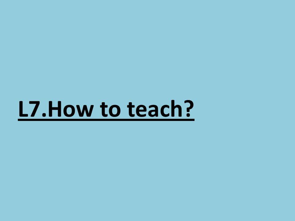 L7.How to teach
