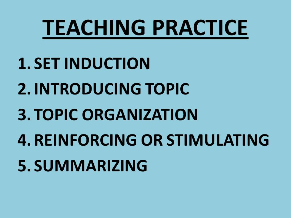 TEACHING PRACTICE SET INDUCTION INTRODUCING TOPIC TOPIC ORGANIZATION