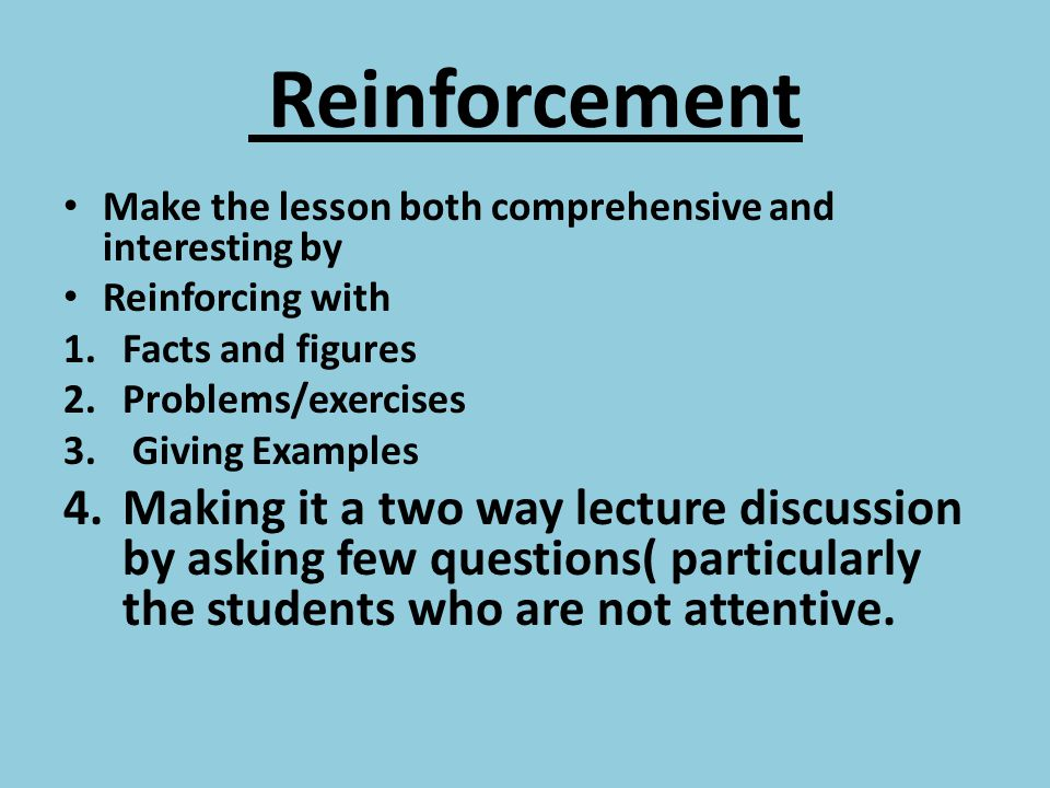 Reinforcement Make the lesson both comprehensive and interesting by. Reinforcing with. Facts and figures.